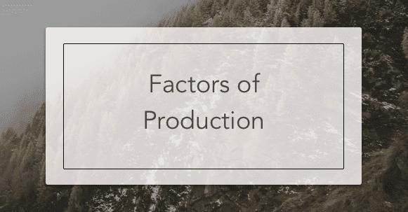 Factors of Production | Intelligent Economist