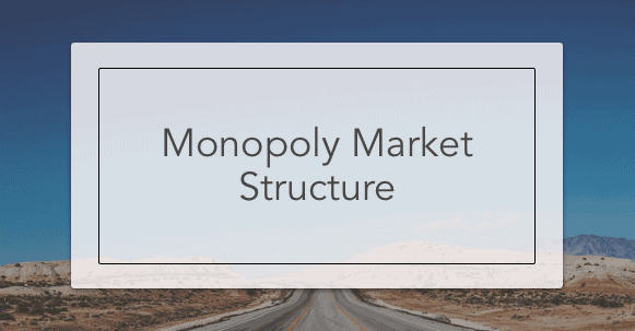 monopoly market structure A monopoly market structure can lead to the following: lower quantity of goods or services than would be produced in a competitive market higher price than the equilibrium price in a competitive market consider this.