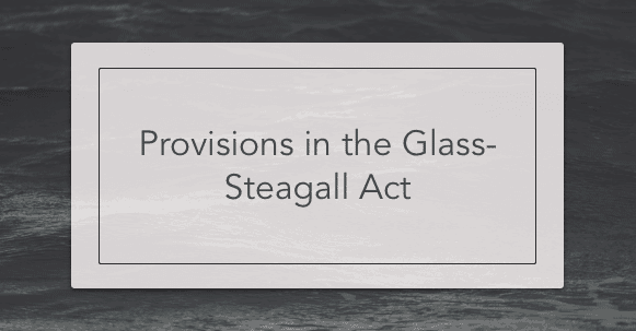Provisions in the Glass-Steagall Act
