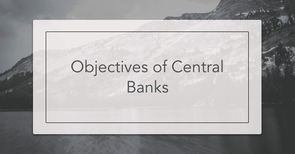 Objectives of Central Banks | Intelligent Economist