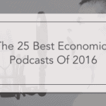 The 25 Best Economics Podcasts Of 2016
