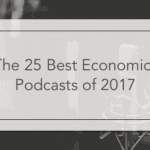 The 25 Best Economics Podcasts Of 2017