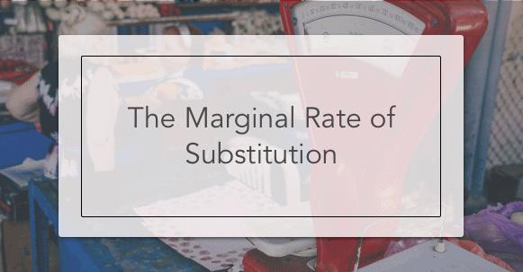 Marginal Rate of Substitution | Intelligent Economist