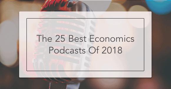 The 25 Best Economics Podcasts Of 2018 | Intelligent Economist