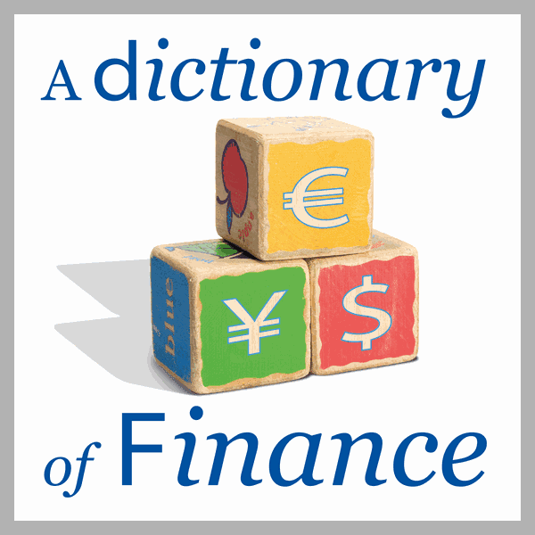 A DICTIONARY OF FINANCE